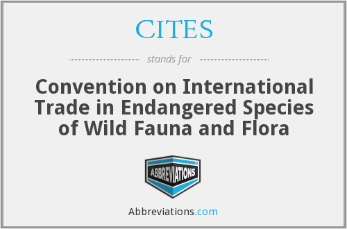 CITES - Convention on International Trade in Endangered Species of Wild Fauna and Flora