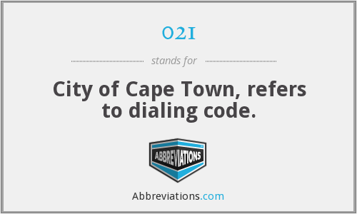 021 - City of Cape Town, refers to dialing code.