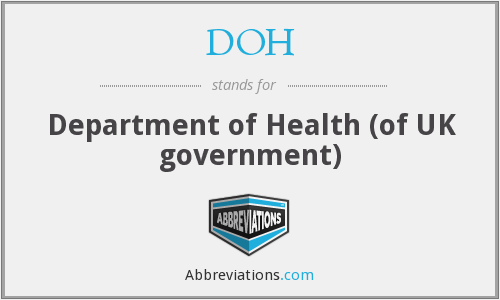 DOH - Department of Health (of UK government)