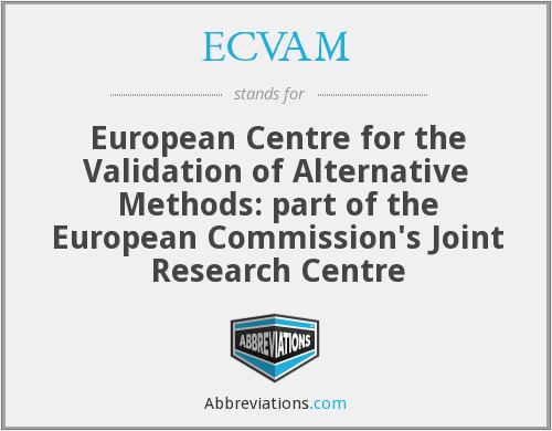 ECVAM - European Centre for the Validation of Alternative Methods: part of the European Commission's Joint Research Centre