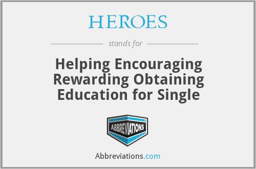 HEROES - Helping Encouraging Rewarding Obtaining Education for Single
