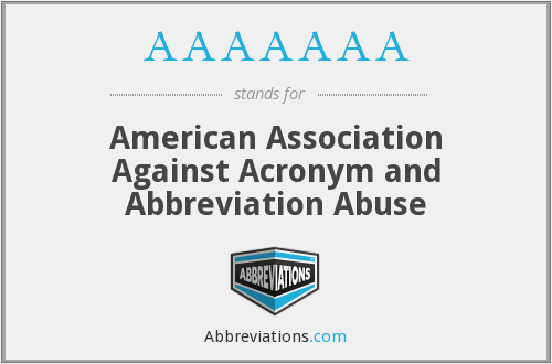 AAAAAAA - American Association Against Acronym and Abbreviation Abuse