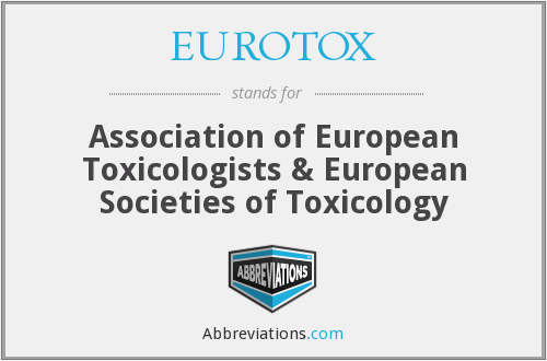 EUROTOX - Association of European Toxicologists & European Societies of Toxicology