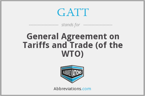 Gatt General Agreement On Tariffs And Trade Of The Wto