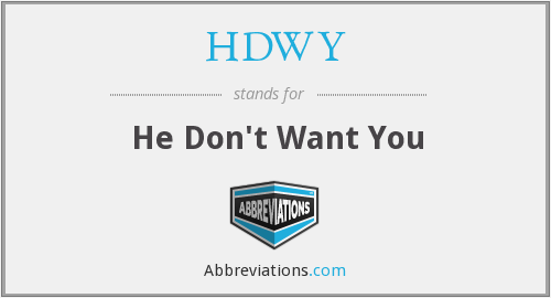 HDWY - He Don't Want You