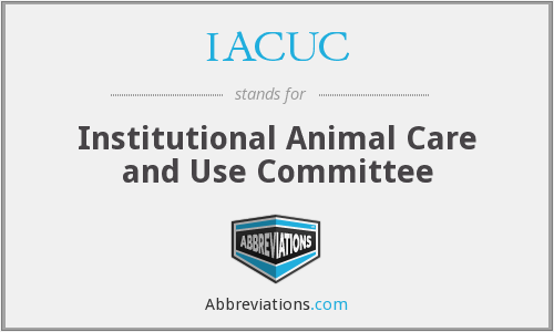 IACUC - Institutional Animal Care and Use Committee
