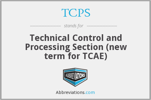 TCPS - Technical Control and Processing Section (new term for TCAE)