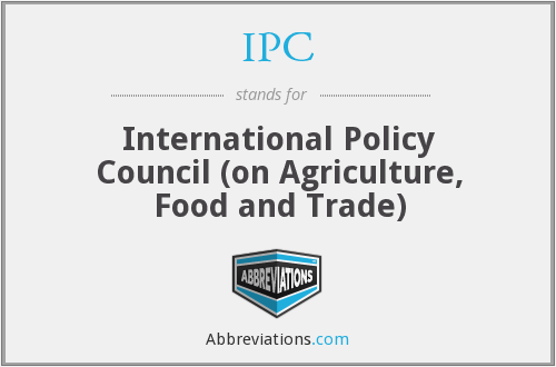 IPC - International Policy Council (on Agriculture, Food and Trade)