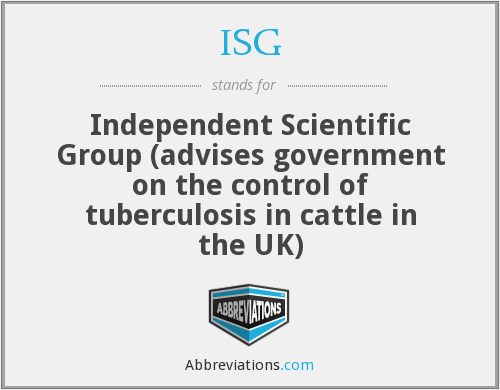 ISG - Independent Scientific Group (advises government on the control of tuberculosis in cattle in the UK)