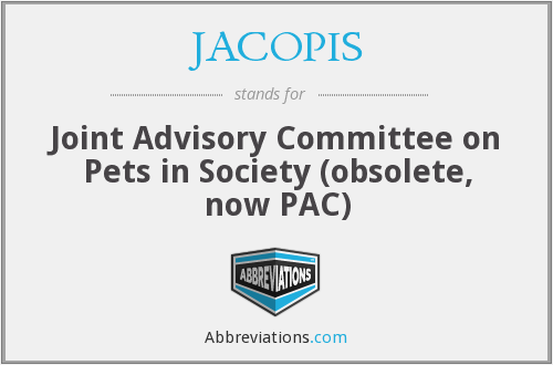 JACOPIS - Joint Advisory Committee on Pets in Society (obsolete, now PAC)
