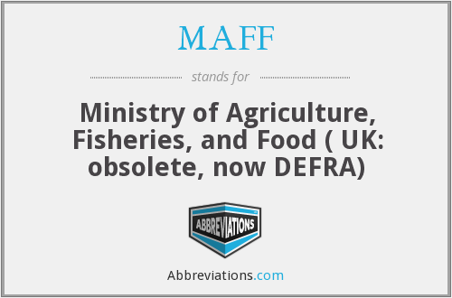MAFF - Ministry of Agriculture, Fisheries, and Food ( UK: obsolete, now DEFRA)