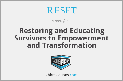 RESET - Restoring and Educating Survivors to Empowerment and Transformation