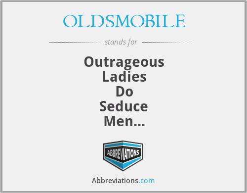 OLDSMOBILE - Outrageous Ladies Do Seduce Men Of Big Irresistible Long Erections