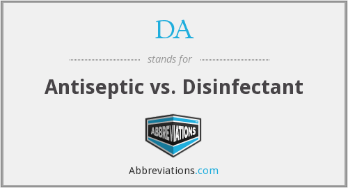 DA - Antiseptic vs. Disinfectant