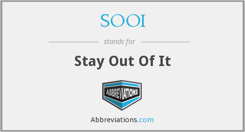SOOI - Stay Out Of It