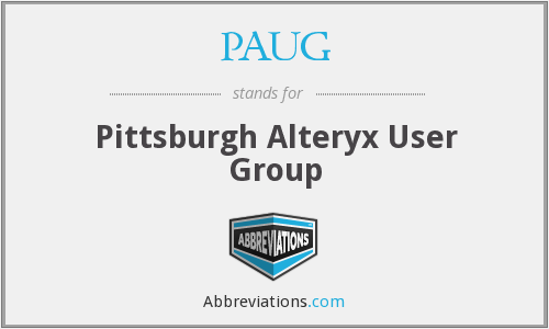 PAUG - Pittsburgh Alteryx User Group