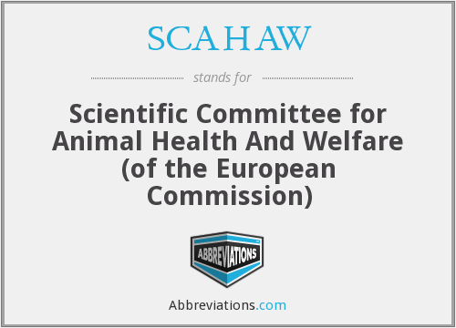 SCAHAW - Scientific Committee for Animal Health And Welfare (of the European Commission)
