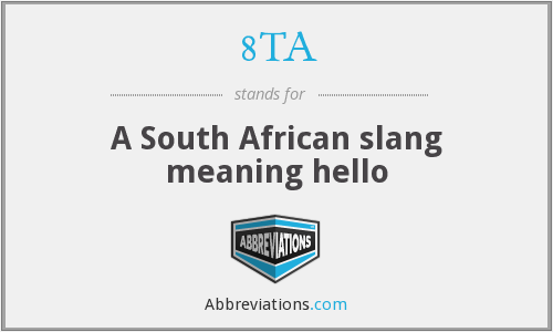 8TA - A South African slang meaning hello