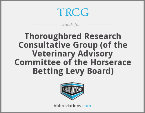 TRCG - Thoroughbred Research Consultative Group (of the Veterinary Advisory Committee of the Horserace Betting Levy Board)