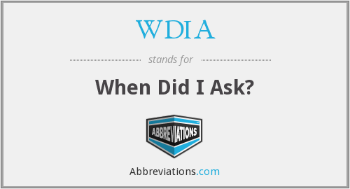 WDIA - When Did I Ask?