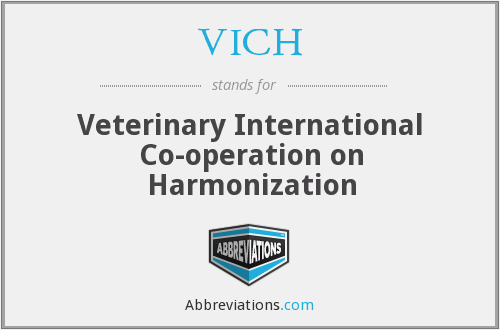 VICH - Veterinary International Co-operation on Harmonization (of Technical Requirements for the Registration of Veterinary Medicinal Products - EU)