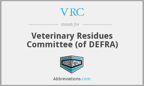 VRC - Veterinary Residues Committee (of DEFRA)
