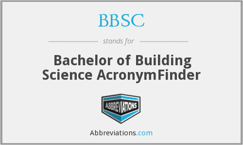 BBSC - Bachelor of Building Science AcronymFinder