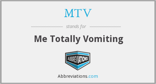 MTV - Me Totally Vomiting