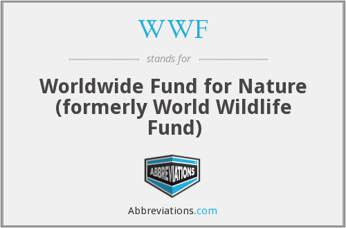 WWF - Worldwide Fund for Nature (formerly World Wildlife Fund)