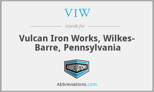 VIW - Vulcan Iron Works, Wilkes- Barre, Pennsylvania