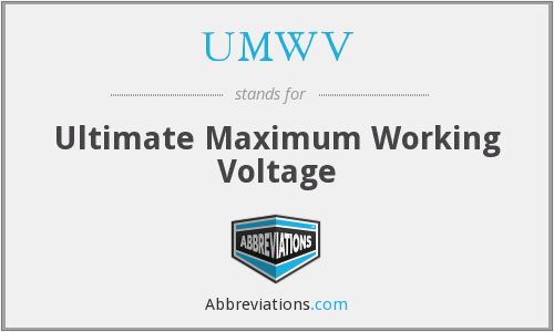 UMWV - Ultimate Maximum Working Voltage