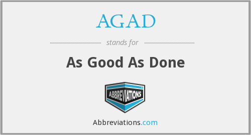 AGAD - As Good As Done