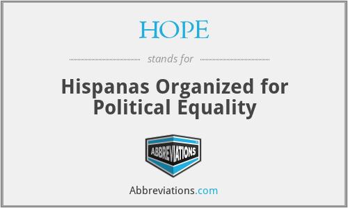HOPE - Hispanas Organized for Political Equality