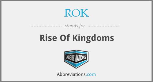 ROK - Rise Of Kingdoms