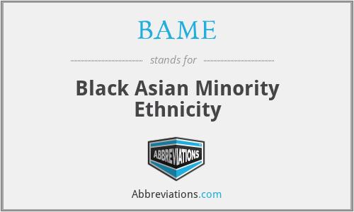 BAME - Black Asian Minority Ethnicity