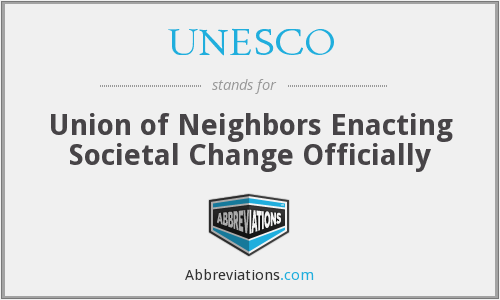 UNESCO - Union of Neighbors Enacting Societal Change Officially