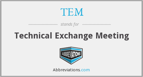 TEM - Technical Exchange Meeting