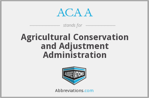 ACAA - Agricultural Conservation and Adjustment Administration