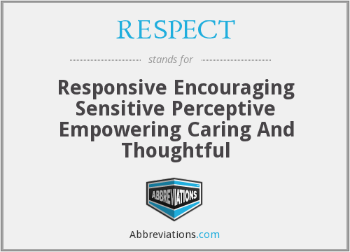 RESPECT - Responsive Encouraging Sensitive Perceptive Empowering Caring And Thoughtful