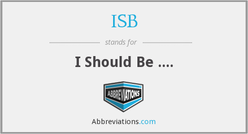 ISB - I Should Be ....