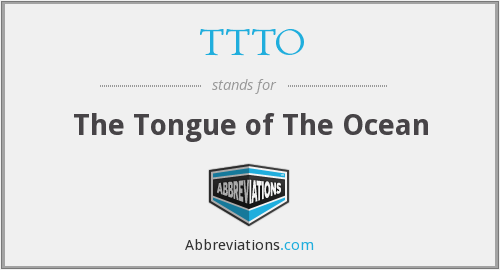 TTTO - The Tongue of The Ocean