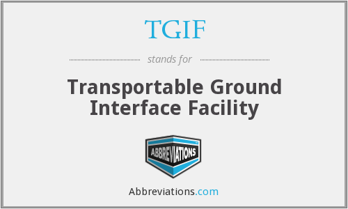 TGIF - Transportable Ground Interface Facility