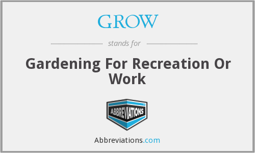 GROW - Gardening For Recreation Or Work