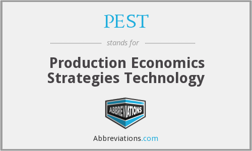 PEST - Production Economics Strategies Technology