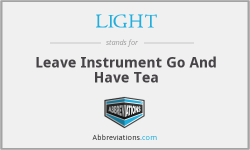 LIGHT - Leave Instrument Go And Have Tea