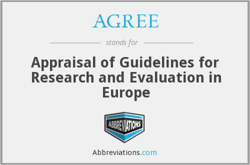 AGREE - Appraisal of Guidelines for Research and Evaluation in Europe