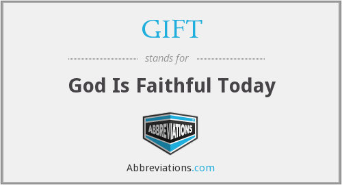 GIFT - God Is Faithful Today