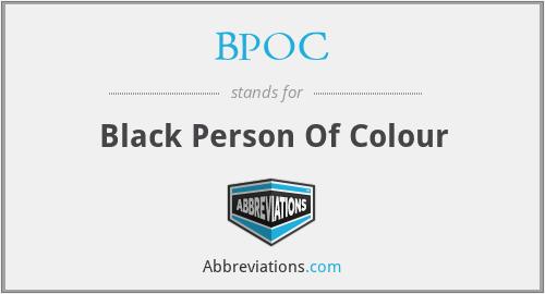 BPOC - Black Person Of Colour