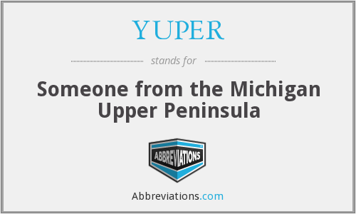 YUPER - Someone from the Michigan Upper Peninsula