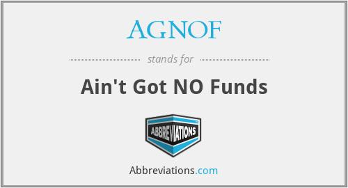AGNOF - Ain't Got NO Funds